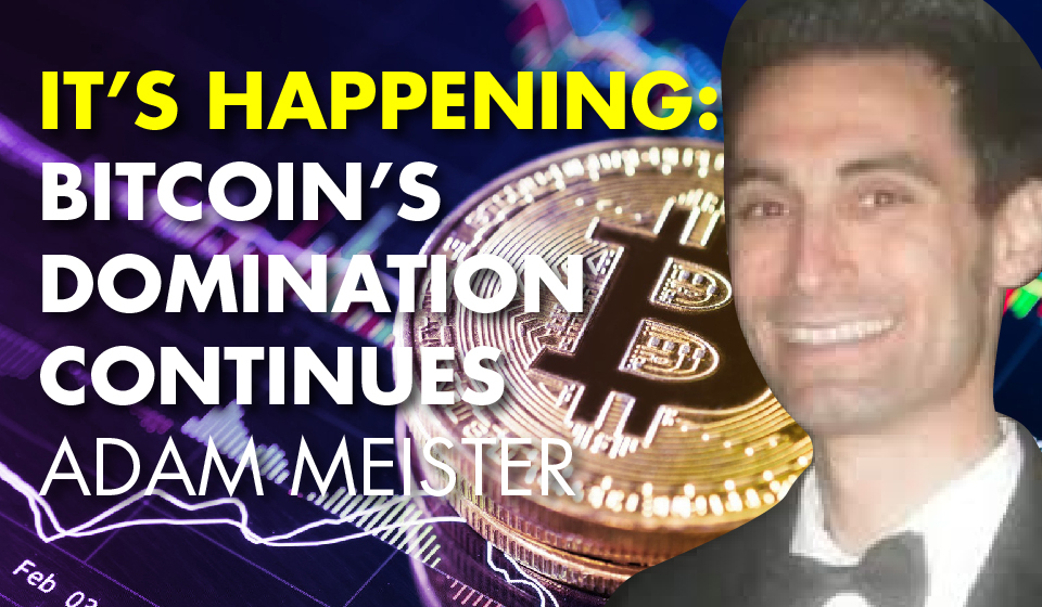 It's Happening: Bitcoin's Domination Continues – Adam Meister