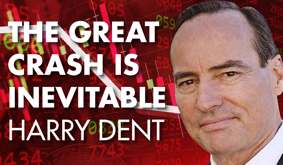 The Great Crash Is Inevitable – Harry Dent