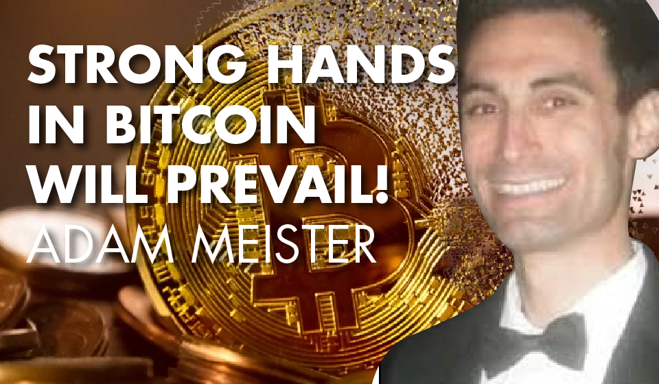 Strong Hands In Bitcoin Will Prevail! – Adam Meister