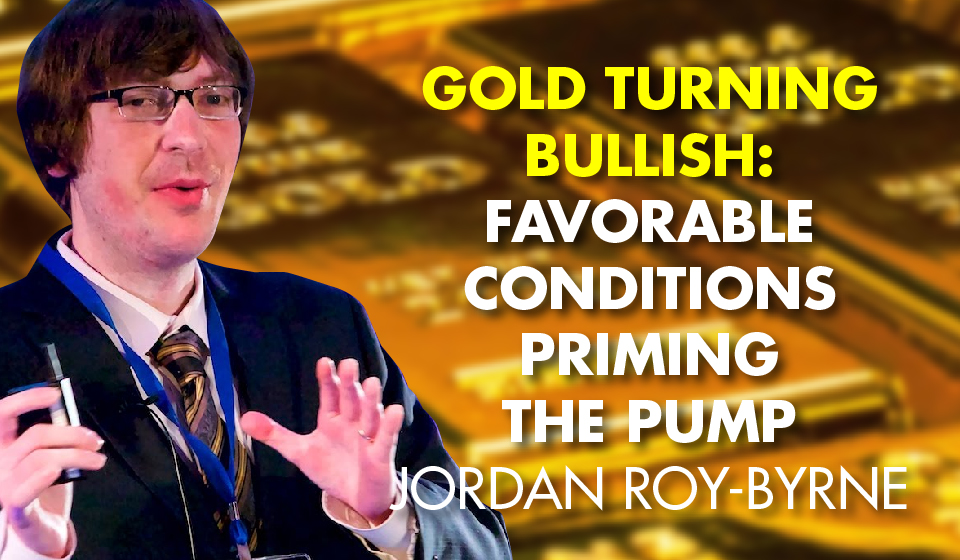 Gold Turning Bullish: Favorable Conditions Priming the Pump – Jordan Roy-Byrne