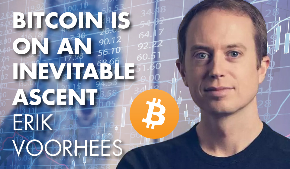Bitcoin is on an Inevitable Ascent – Erik Voorhees